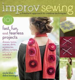 Improv Sewing: A Freeform Approach to Creative Techniques; 101 Fast, Fun, and Fearless Projects: Dresses, Tunics, Scarves, Skirts, Accessories, Pillow