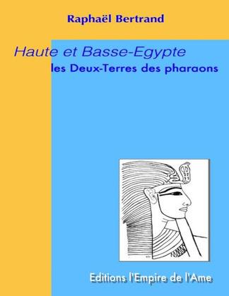 Haute et Basse-Egypte : Les Deux-Terres des pharaons