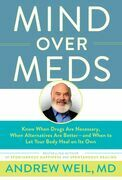 Mind Over Meds: Know When Drugs Are Necessary, When Alternatives Are Better ¿ and When to Let Your Body Heal on Its Own