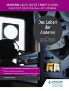 Modern Languages Study Guides: Das Leben der Anderen: Film Study Guide for AS/A-level German