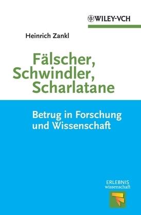 Fälscher, Schwindler, Scharlatane: Betrug in Forschung und Wissenschaft