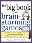 Big Book of Brainstorming Games: Quick, Effective Activities that Encourage Out-of-the-Box Thinking, Improve Collaboration, and Spark Great Ideas!