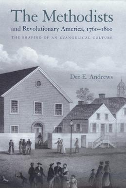 The Methodists and Revolutionary America, 1760-1800: The Shaping of an Evangelical Culture