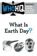What Is Earth Day?: A Good Answer to a Good Question