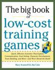 Big Book of Low-Cost Training Games: Quick, Effective Activities that Explore Communication, Goal Setting, Character Development, Teambuilding, and Mo