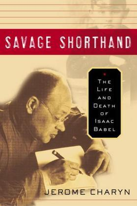 Savage Shorthand: The Life and Death of Isaac Babel