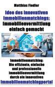 Idee des innovativen Immobilienmatchings: Immobilienvermittlung einfach gemacht: Immobilienmatching