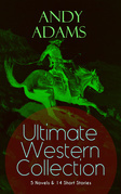 ANDY ADAMS Ultimate Western Collection – 5 Novels & 14 Short Stories