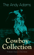 The Andy Adams Cowboy Collection – 19 Western Classics in One Volume