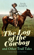 The Log of the Cowboy and Other Trail Tales – 5 Western Novels in One Volume