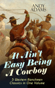 It Ain't Easy Being A Cowboy – 5 Western Ranchmen Classics in One Volume