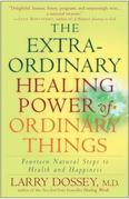 The Extraordinary Healing Power of Ordinary Things: Fourteen Natural Steps to Health and Happiness