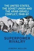 The United States, the Soviet Union and the Arab-Israeli Conflict, 1948-67