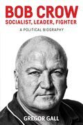 Bob Crow - Socialist, leader, fighter