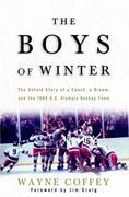 The Boys of Winter: The Untold Story of a Coach, a Dream, and the 1980 U.S. Olympic Hockey Team
