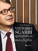 Vittorio Sgarbi raccontato a mio figlio