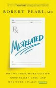 Mistreated: Why We Think We're Getting Good Health Care¿and Why We're Usually Wrong
