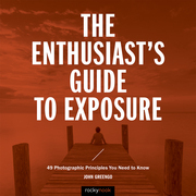 The Enthusiast's Guide to Exposure