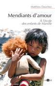 Mendiants d'amour: A l'école des enfants de Manille