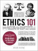 Ethics 101: From Altruism and Utilitarianism to Bioethics and Political Ethics, an Exploration of the Concepts of Right and Wrong