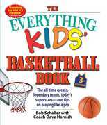 The Everything Kids' Basketball Book, 3rd Edition: The All-time Greats, Legendary Teams, Today's Superstars-and Tips on Playing Like a Pro