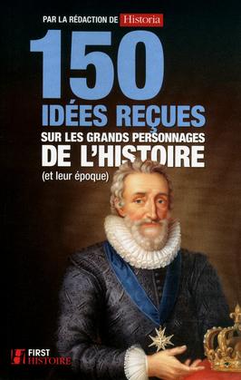 150 idées reçues sur les grands personnages de l'Histoire