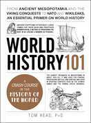 World History 101: From ancient Mesopotamia and the Viking conquests to NATO and WikiLeaks, an essential primer on world history