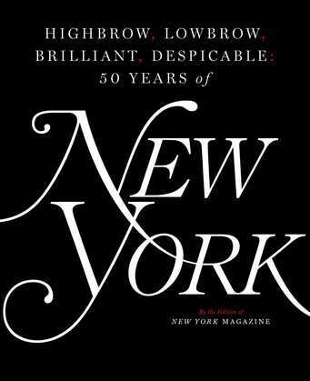 Highbrow, Lowbrow, Brilliant, Despicable: Fifty Years of New York Magazine