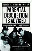 Parental Discretion Is Advised: The Rise of N.W.A and the Dawn of Gangsta Rap