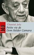 Petite vie de Dom Helder Camara: L'empreinte d'un prophète