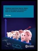 Fondos mutuos en el Perú: ¿una oportunidad de inversión para el pequeño ahorrista?