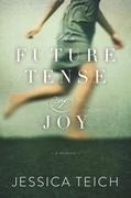 The Future Tense of Joy: A Memoir