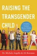 Raising the Transgender Child: A Complete Guide for Parents, Families, and Caregivers