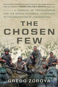The Chosen Few: A Company of Paratroopers and Its Heroic Struggle to Survive in the Mountains of Afghanistan