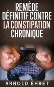 Le Remède Définitive contre la Constipation Chronique