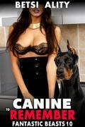 Canine to Remember : Fantastic Beasts 10 (Zoophilia Bestiality Beast Knotting Breeding Creampie Bestiality Erotica)