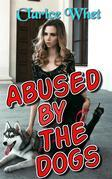 Abused By The Dogs: taboo bestiality bestiality erotica zoophilia beast erotica dog dog sex dog erotica knotting creampie bareback oral sex breeding animal sex xxx