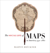 The Social Life of Maps in America, 1750-1860