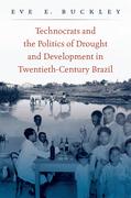 Technocrats and the Politics of Drought and Development in Twentieth-Century Brazil