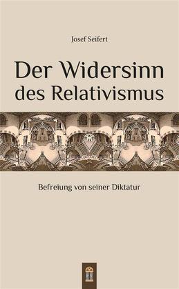 Der Widersinn des Relativismus
