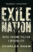 Exile Nation: Drugs, Prisons, Politics, and Spirituality