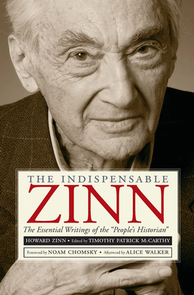 "The Indispensable Zinn: The Essential Writings of the ""People's Historian"""