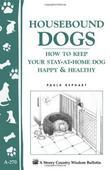 Housebound Dogs: How to Keep Your Stay-at-Home Dog Happy & Healthy: (Storey's Country Wisdom Bulletin A-270)