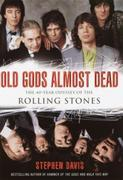 Old Gods Almost Dead: The 40-Year Odyssey of the Rolling Stones