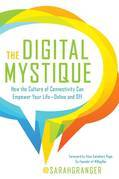 The Digital Mystique: How the Culture of Connectivity Can Empower Your Life¿Online and Off