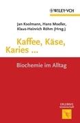 Kaffee, Käse, Karies ...: Biochemie im Alltag