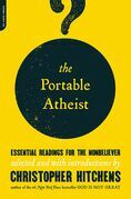 The Portable Atheist: Essential Readings for the Nonbeliever