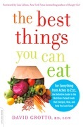 The Best Things You Can Eat: For Everything from Aches to Zzzz, the Definitive Guide to the Nutrition-Packed Foods that Energize, Heal, and Help You L