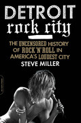Detroit Rock City: The Uncensored History of Rock 'n' Roll in America's Loudest City