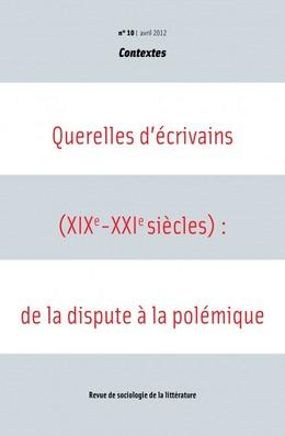 10 | 2012 - Querelles d'écrivains (XIXe-XXIe siècles) : de la dispute à la polémique - Contextes